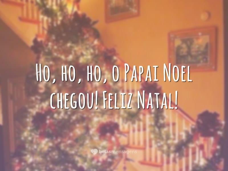 Ho, ho, ho, o Papai Noel chegou! Feliz Natal!
