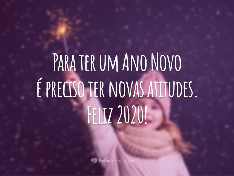 Para ter um Ano Novo é preciso ter novas atitudes. Feliz 2020!
