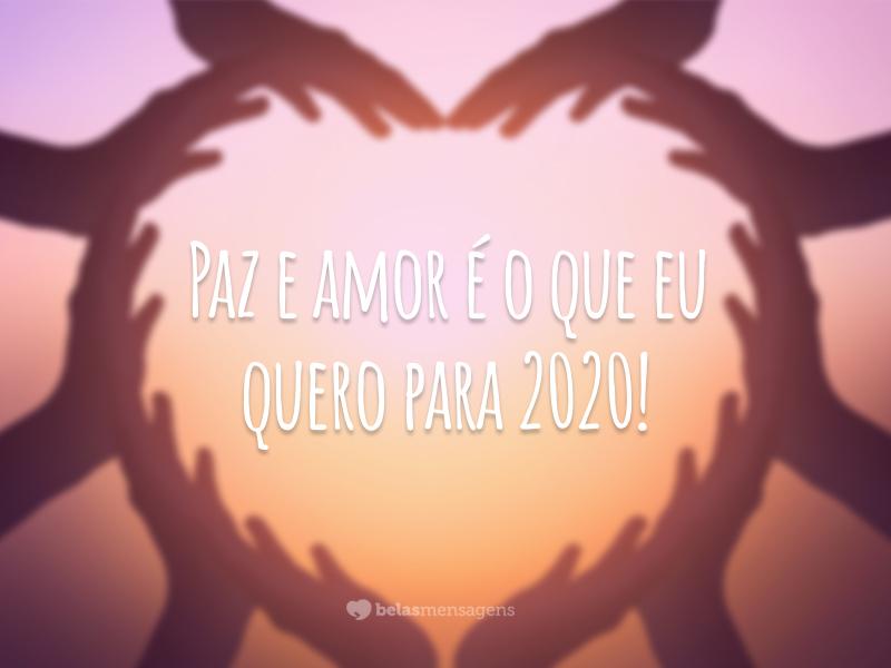 Paz e amor é o que eu quero para 2020!