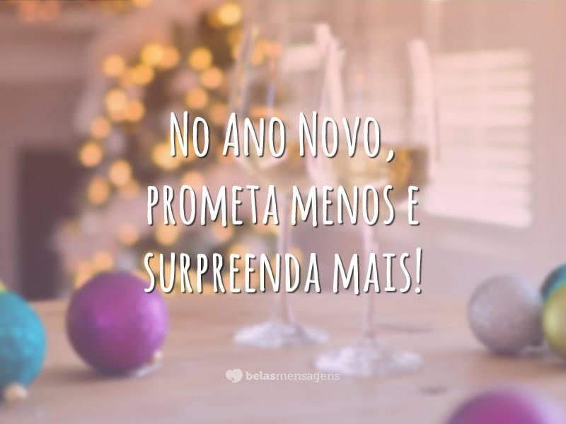 No Ano Novo, prometa menos e surpreenda mais!