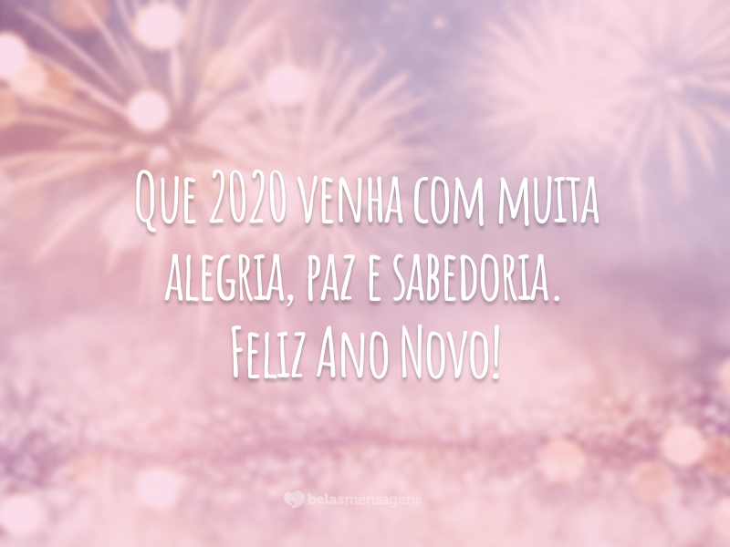 Que 2020 venha com muita alegria, paz e sabedoria. Feliz Ano Novo!