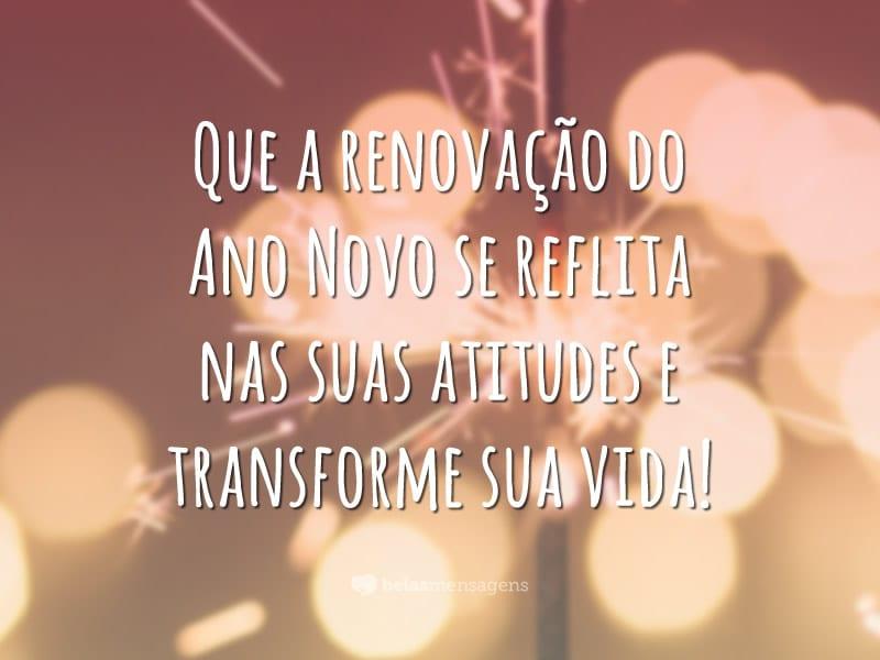 Que a renovação do Ano Novo se reflita nas suas atitudes e transforme sua vida!