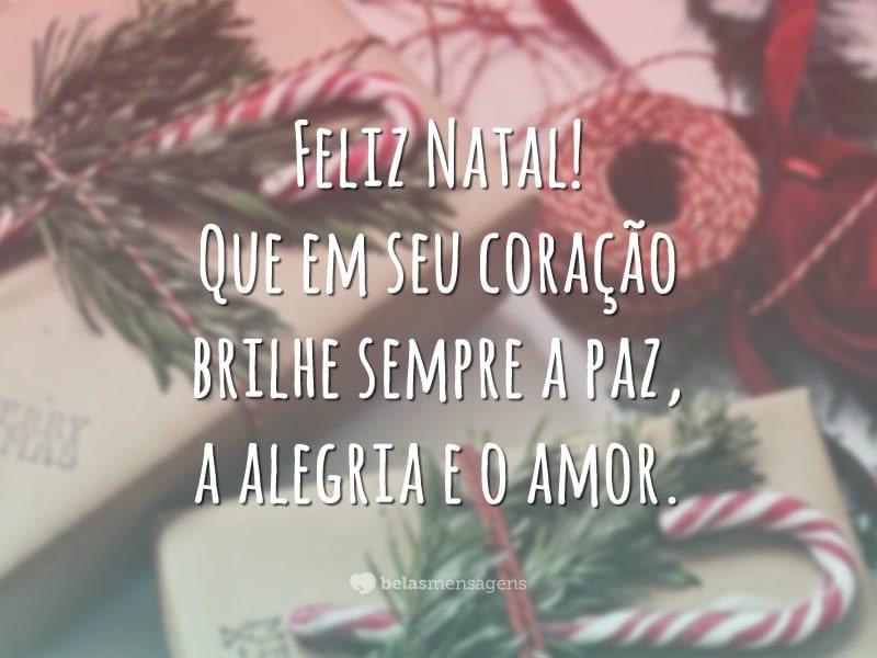 Feliz Natal! Que em seu coração brilhe sempre a paz, a alegria e o amor.
