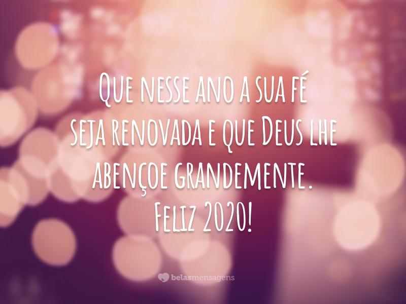 Que nesse ano a sua fé seja renovada e que Deus lhe abençoe grandemente. Feliz 2020!