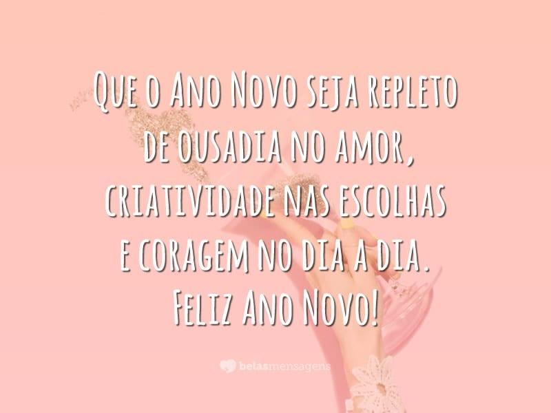Que o Ano Novo seja repleto de ousadia no amor, criatividade nas escolhas e coragem no dia a dia. Feliz Ano Novo!