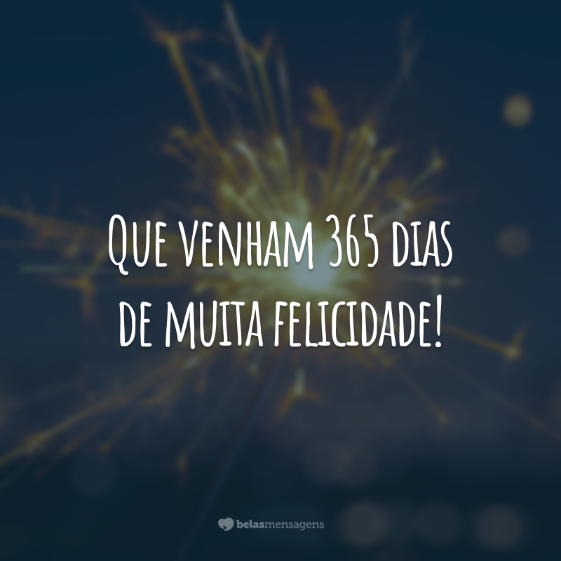 Que venham 365 dias de muita felicidade!