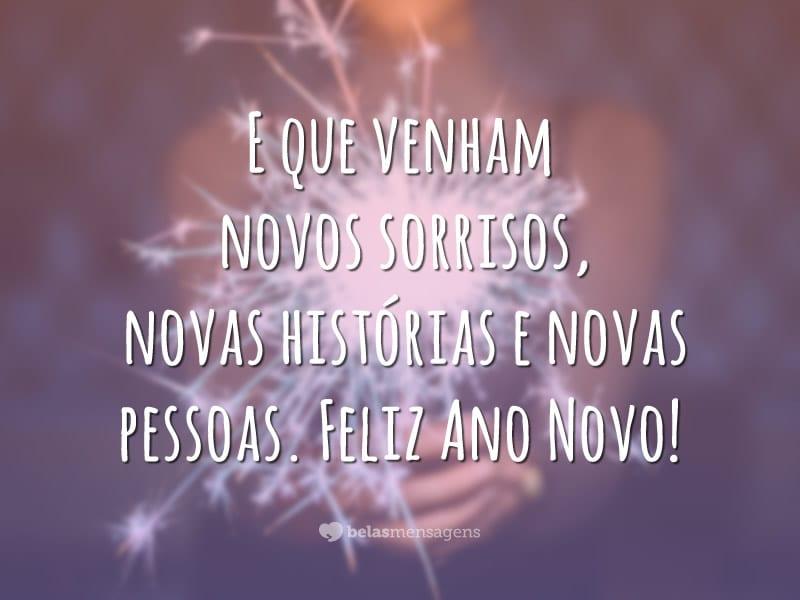 E que venham novos sorrisos, novas histórias e novas pessoas. Feliz Ano Novo!