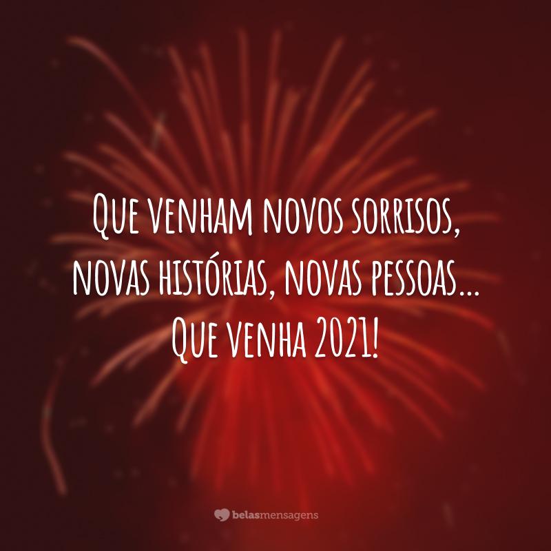 Que venham novos sorrisos, novas histórias, novas pessoas… Que venha 2021!