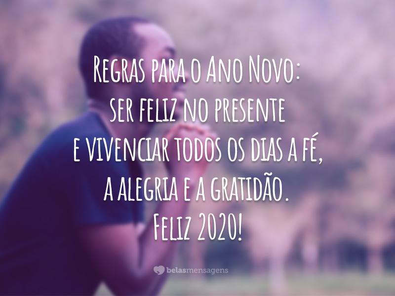 Regras para o Ano Novo: ser feliz no presente e vivenciar todos os dias a fé, a alegria e a gratidão. Feliz 2020!