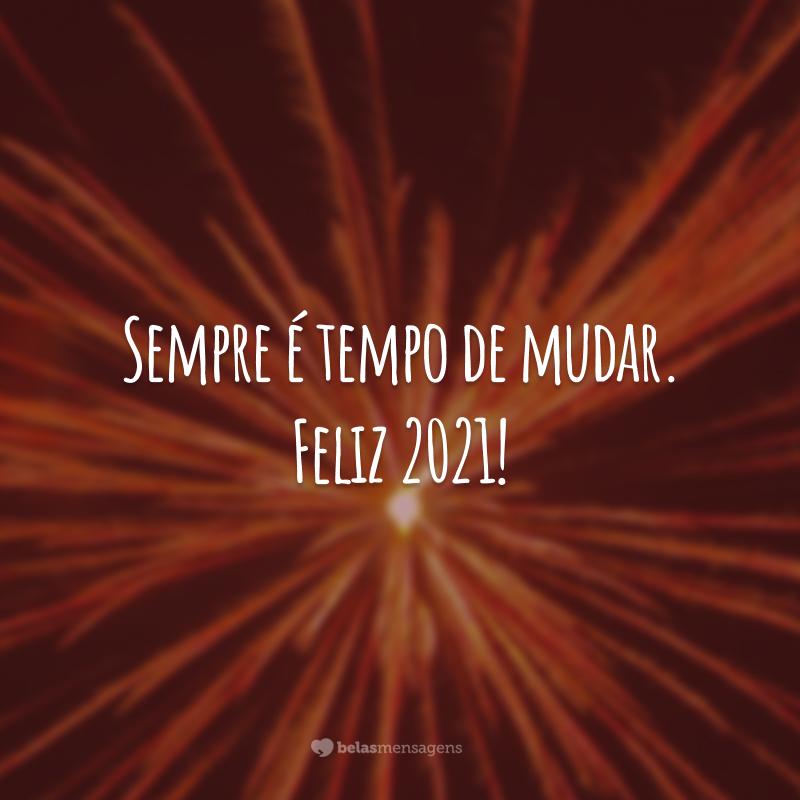 Sempre é tempo de mudar. Feliz 2021!