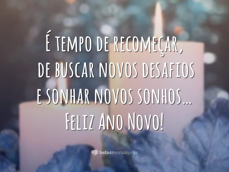 É tempo de recomeçar, de buscar novos desafios e sonhar novos sonhos… Feliz Ano Novo!