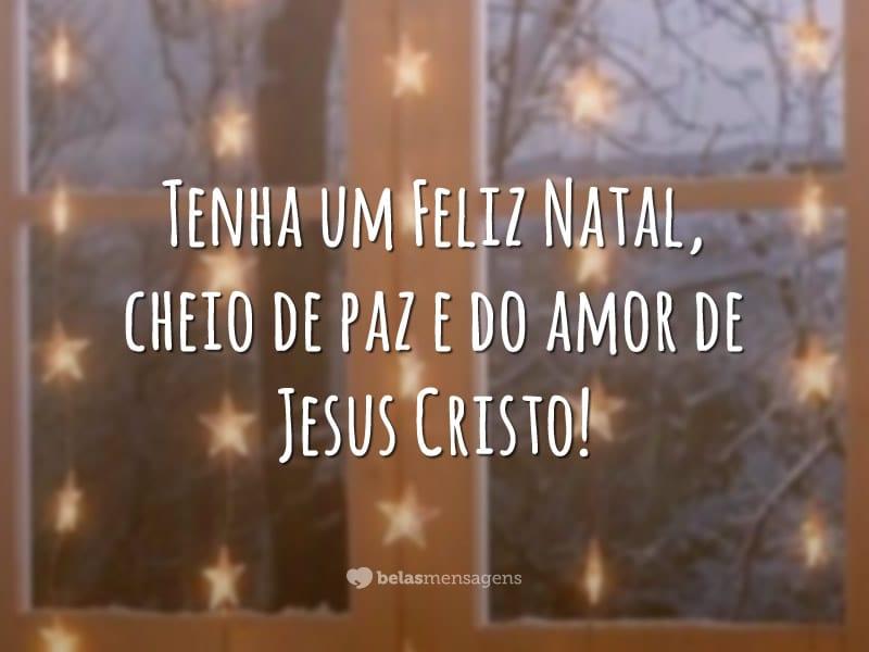 Tenha um Feliz Natal, cheio de paz e do amor de Jesus Cristo!