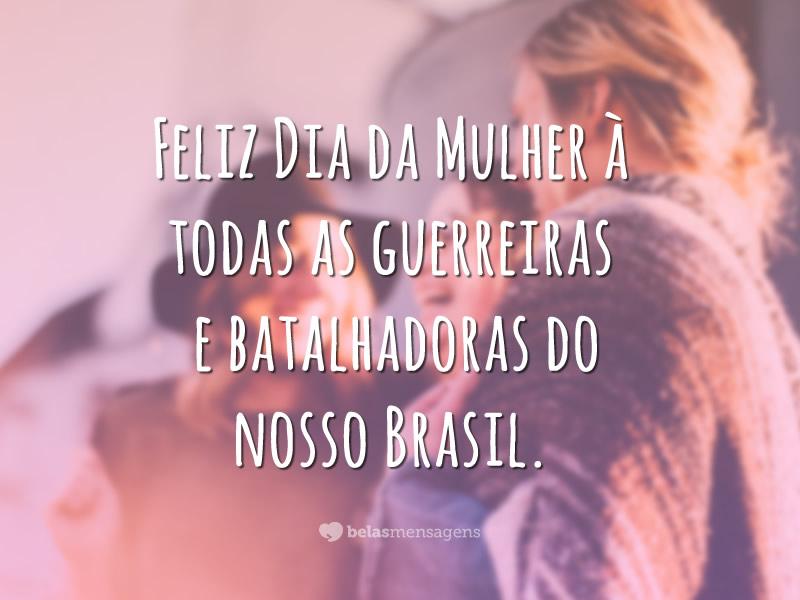 Feliz Dia da Mulher à todas as guerreiras e batalhadoras do nosso Brasil.