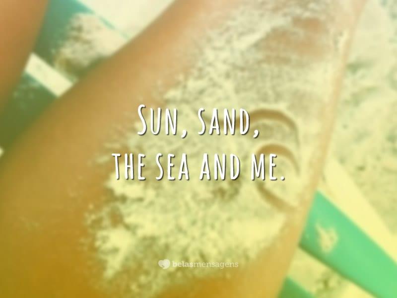 Sun, sand, the sea and me. (Sol, areia, o mar e eu.)