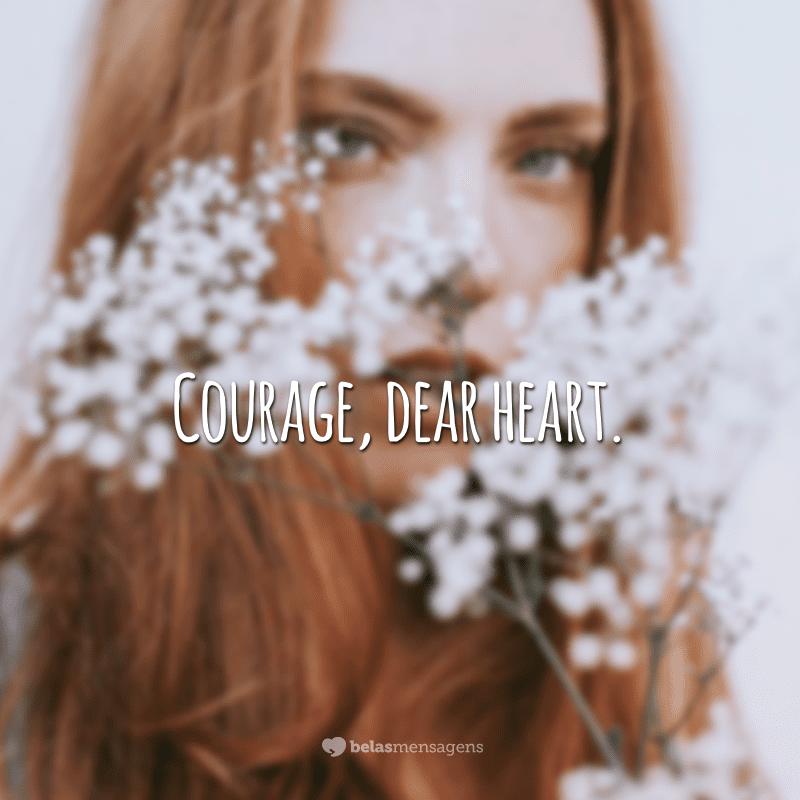 Courage, dear heart. (Coragem, querido coração.)