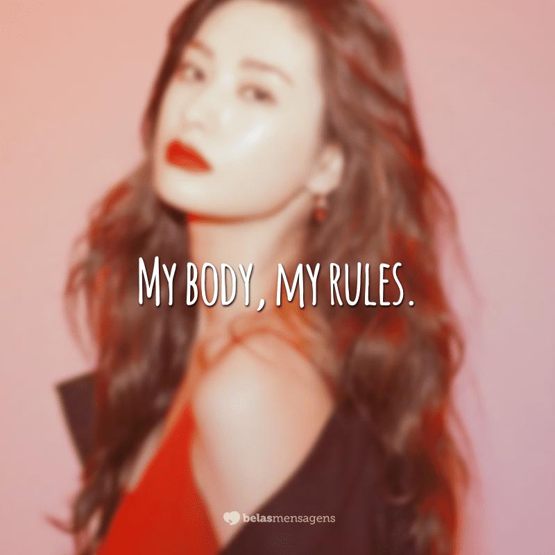 My body, my rules. (Meu corpo, minhas regras)