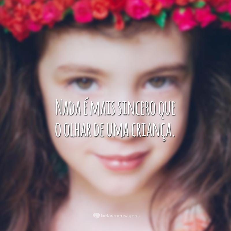 Nada é mais sincero que o olhar de uma criança.