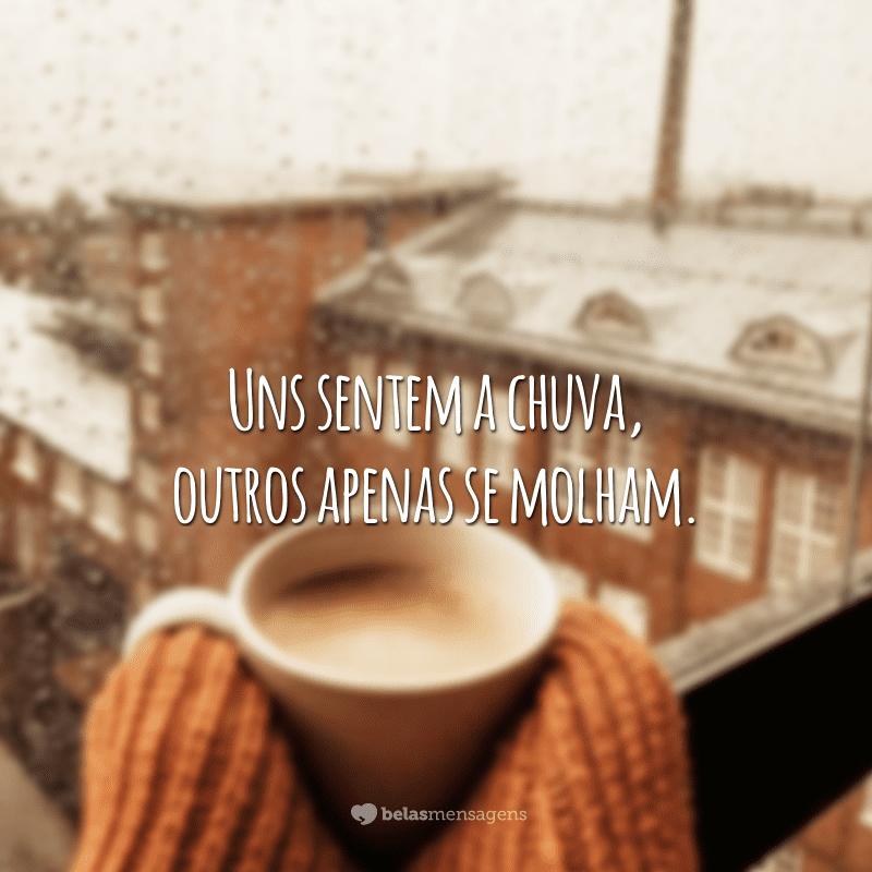 Uns sentem a chuva, outros apenas se molham.