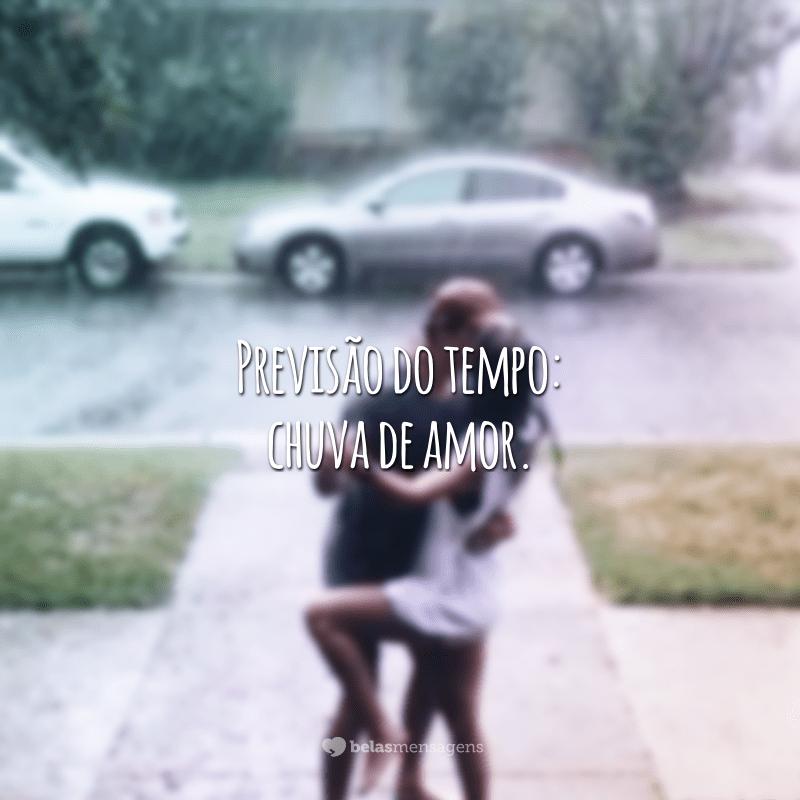 Previsão do tempo: chuva de amor.