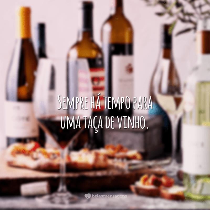 Sempre há tempo para uma taça de vinho.