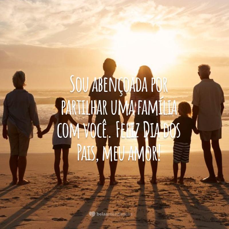 Sou abençoada por partilhar uma família com você. Feliz Dia dos Pais, meu amor!
