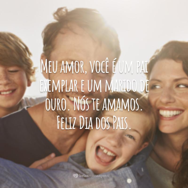 Meu amor, você é um pai exemplar e um marido de ouro. Nós te amamos. Feliz Dia dos Pais.
