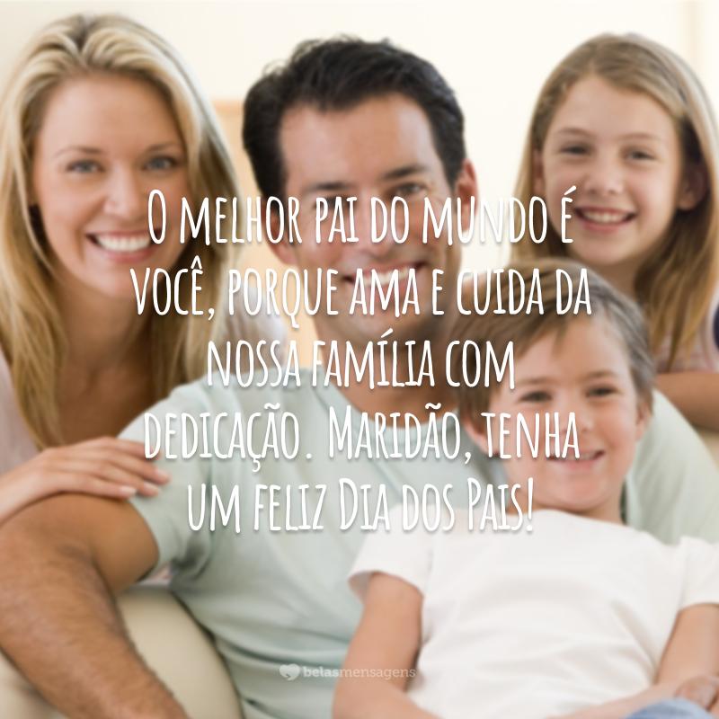 O melhor pai do mundo é você, porque ama e cuida da nossa família com dedicação. Maridão, tenha um feliz Dia dos Pais!