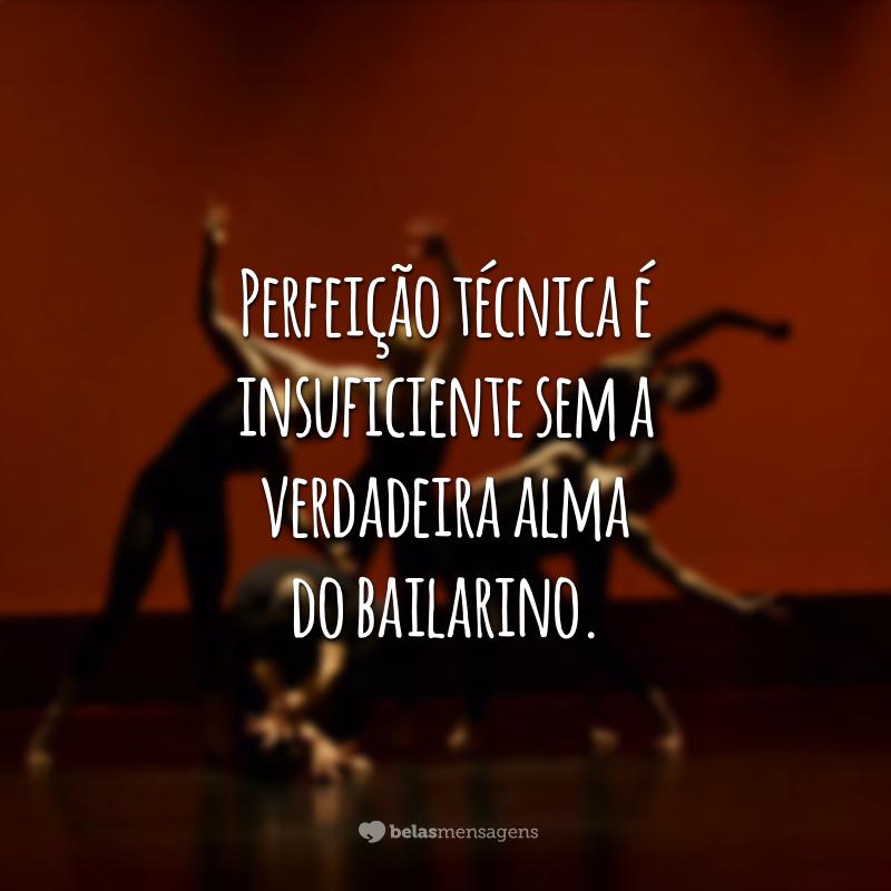 Perfeição técnica é insuficiente sem a verdadeira alma do bailarino.