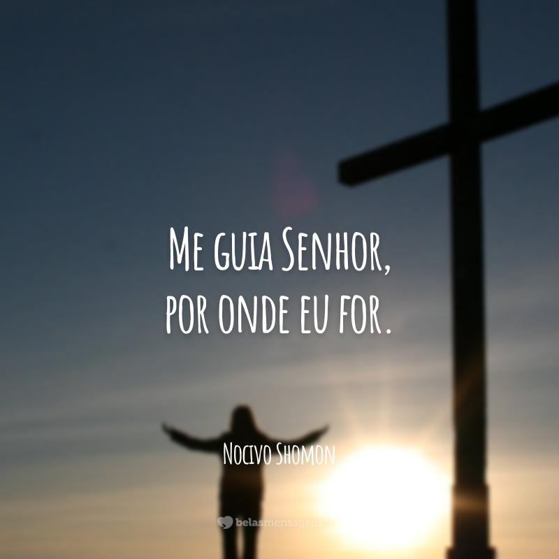 Me guia Senhor, por onde eu for.