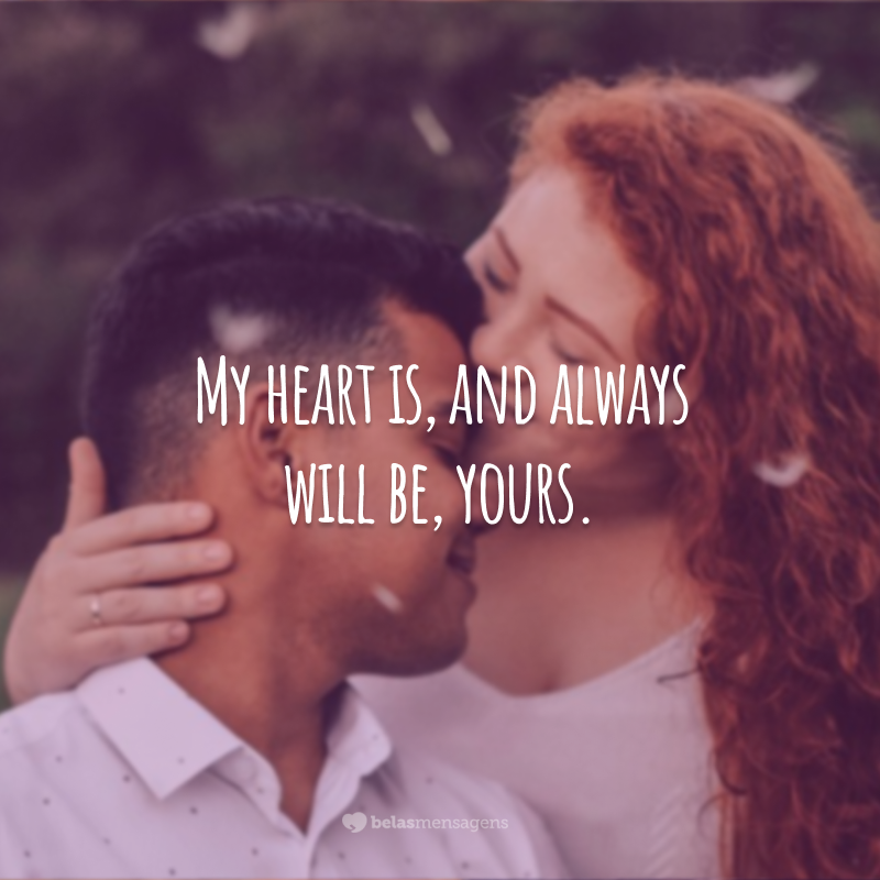 My heart is, and always will be, yours.
