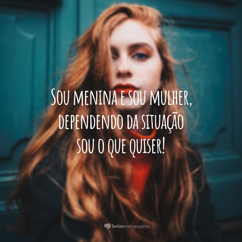Sou menina e sou mulher, dependendo da situação sou o que quiser!