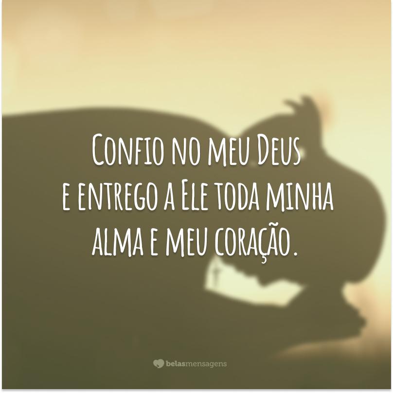 Confio no meu Deus e entrego a Ele toda minha alma e meu coração.