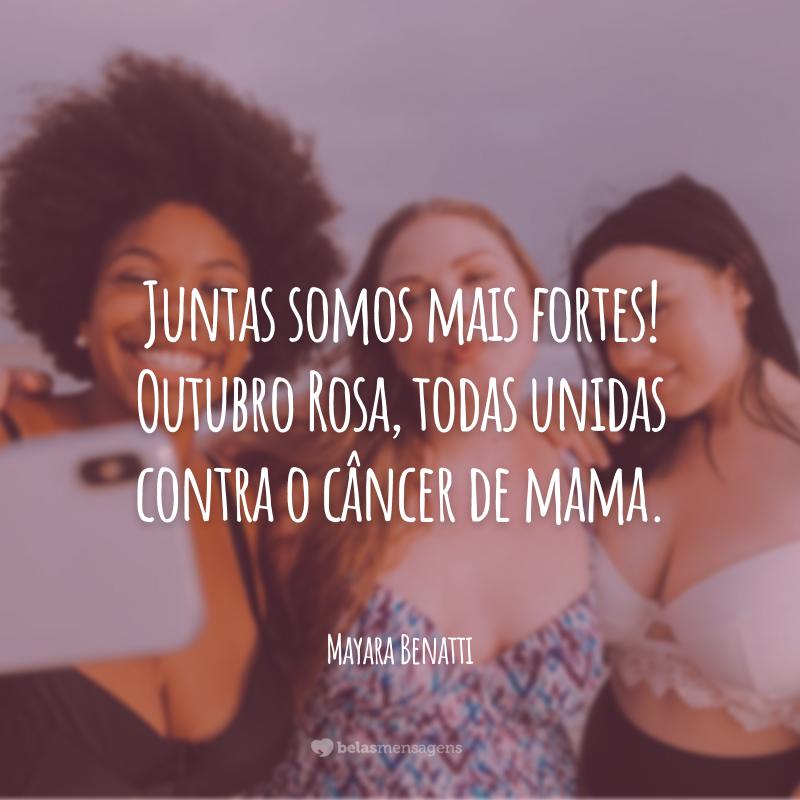 Juntas somos mais fortes! Outubro Rosa, todas unidas contra o câncer de mama.