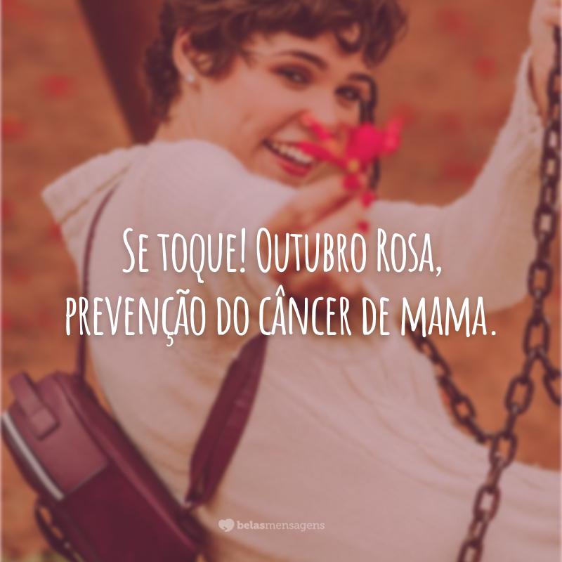 Se toque! Outubro Rosa, prevenção do câncer de mama.