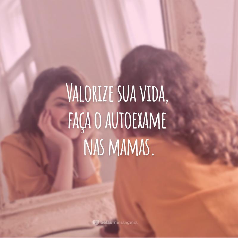 Valorize sua vida, faça o autoexame nas mamas.