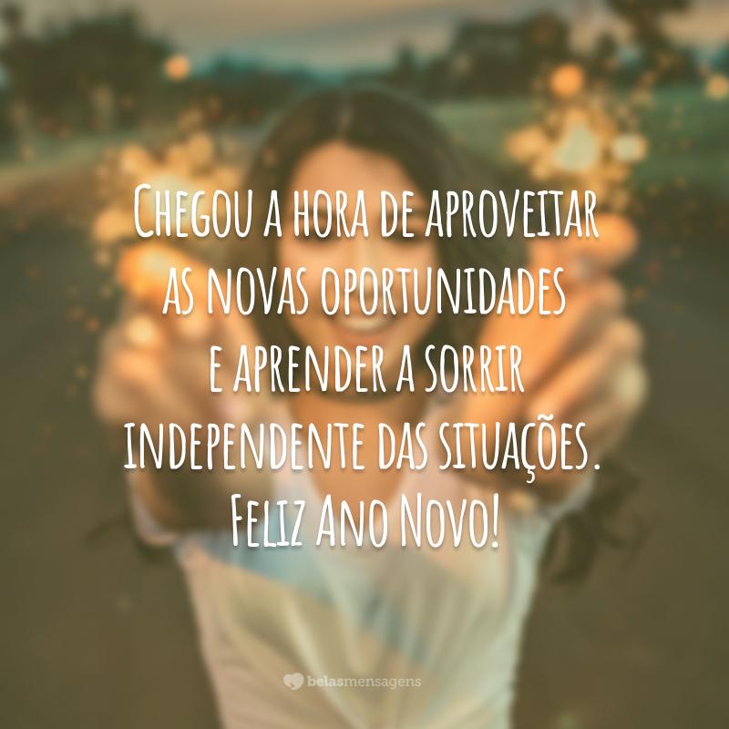 Chegou a hora de aproveitar as novas oportunidades e aprender a sorrir independente das situações. Feliz Ano Novo!