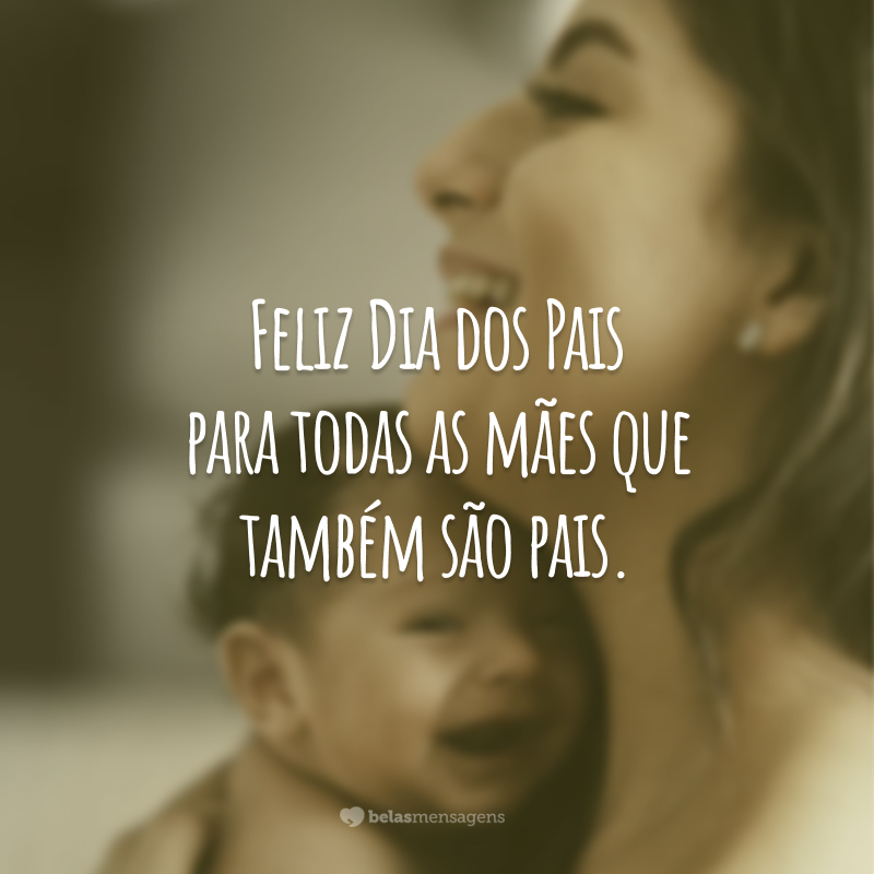Feliz Dia dos Pais para todas as mães que também são pais.