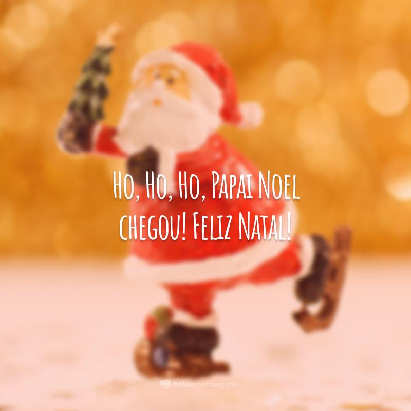 Ho, Ho, Ho, Papai Noel chegou! Feliz Natal!