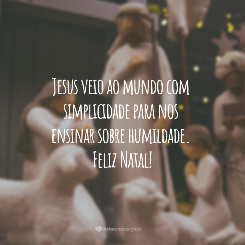 Jesus veio ao mundo com simplicidade para nos ensinar sobre humildade. Feliz Natal!