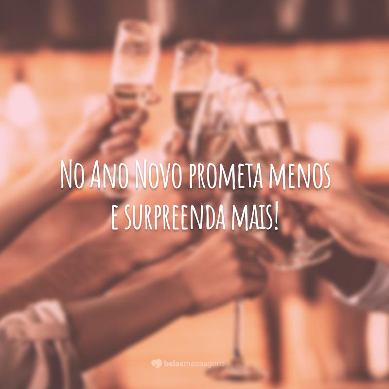 No Ano Novo prometa menos e surpreenda mais!
