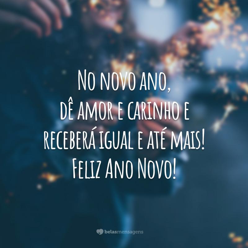 No novo ano, dê amor e carinho e receberá igual e até mais! Feliz Ano Novo!
