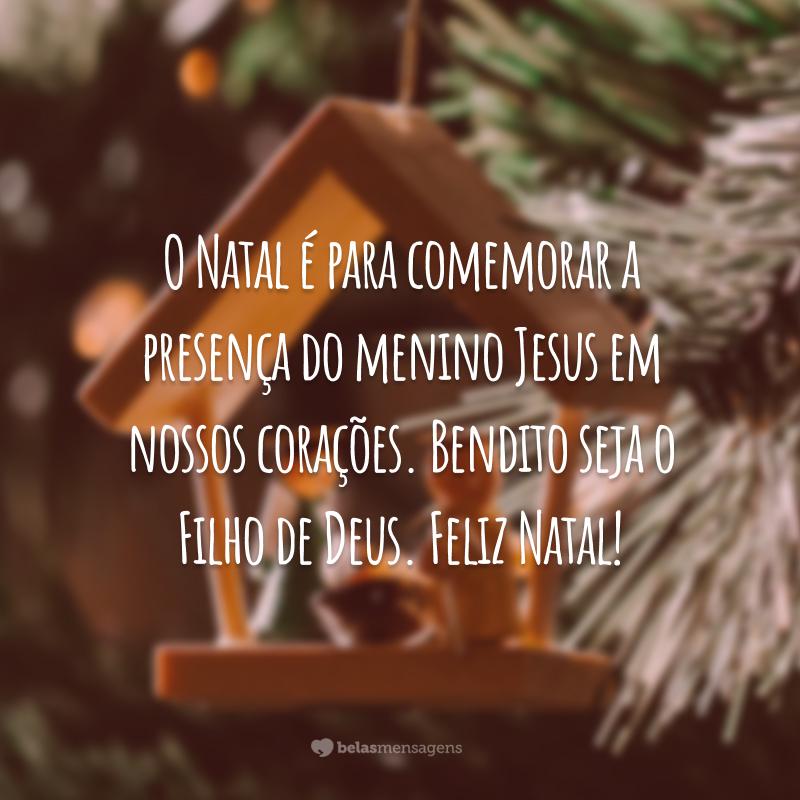 O Natal é para comemorar a presença do menino Jesus em nossos corações. Bendito seja o Filho de Deus. Feliz Natal!
