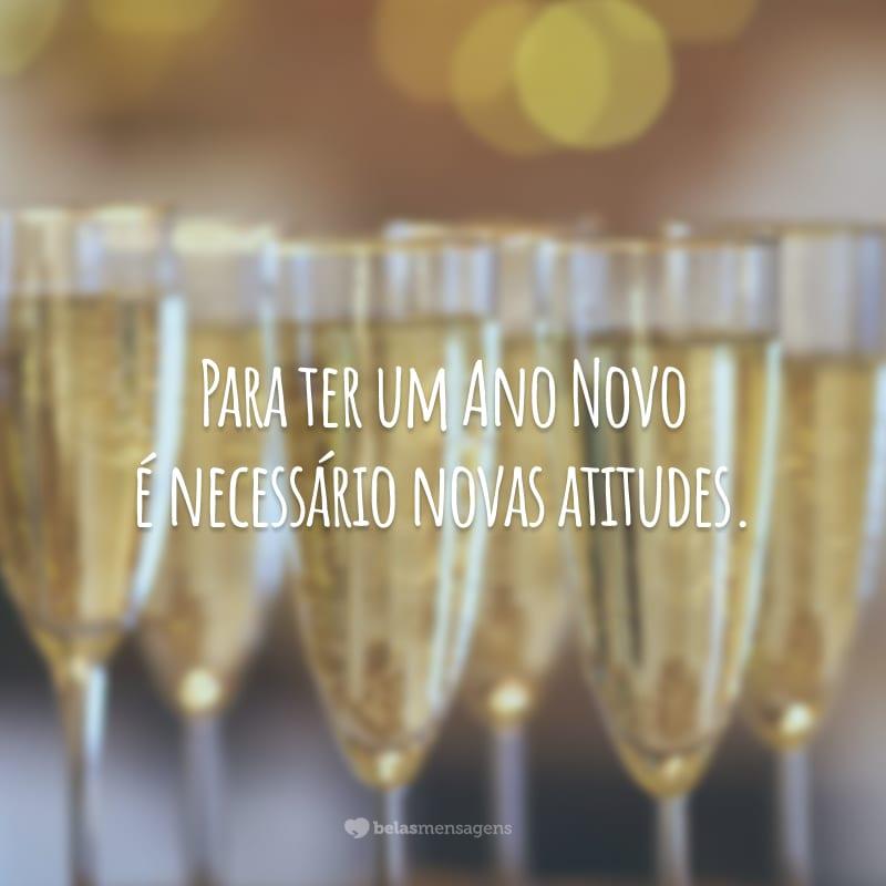 Para ter um Ano Novo é necessário novas atitudes.