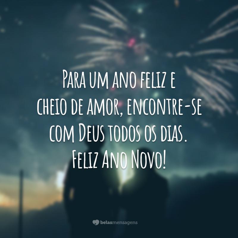 Para um ano feliz e cheio de amor, encontre-se com Deus todos os dias. Feliz Ano Novo!
