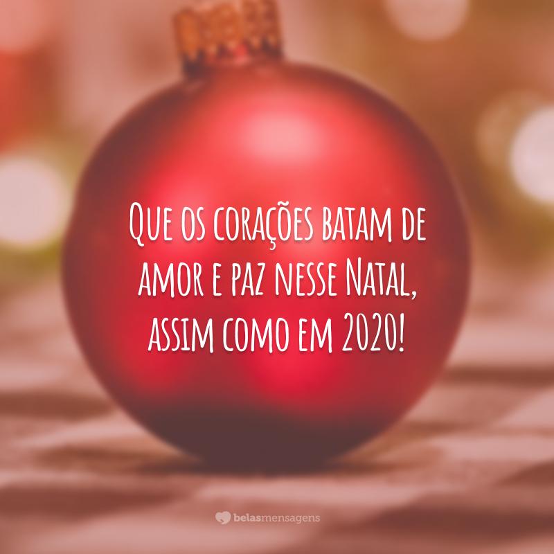 Que os corações batam de amor e paz nesse Natal, assim como em 2020!