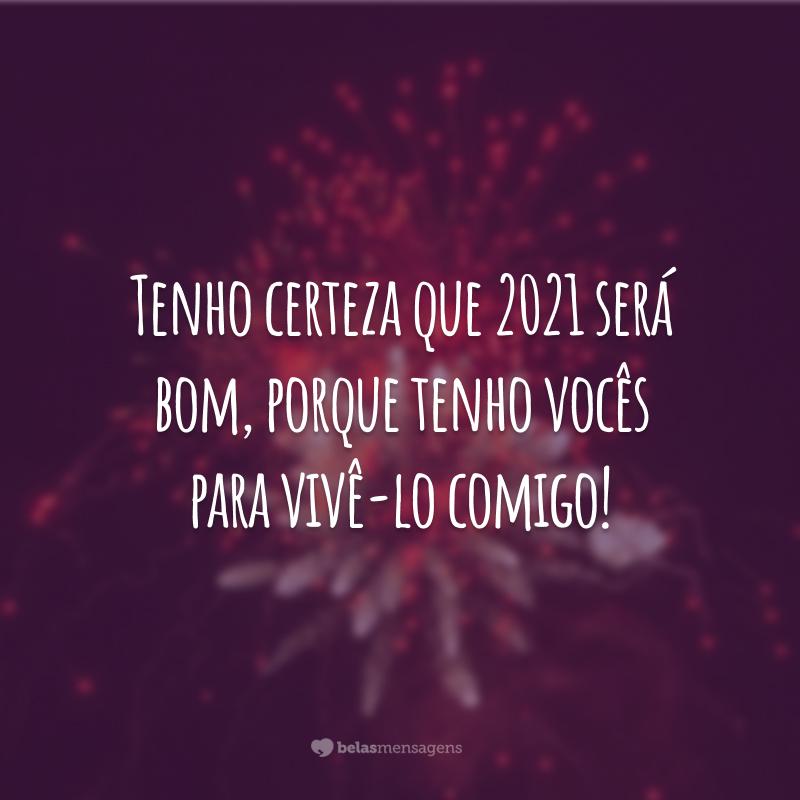 Tenho certeza que 2021 será bom, porque tenho vocês para vivê-lo comigo!