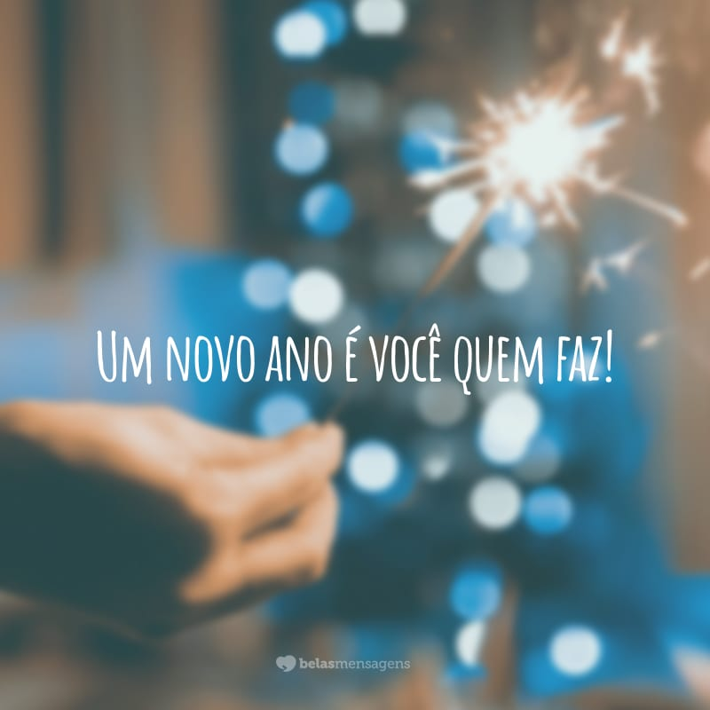 Um novo ano é você quem faz!