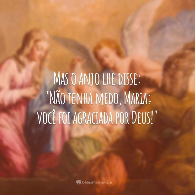 Mas o anjo lhe disse: