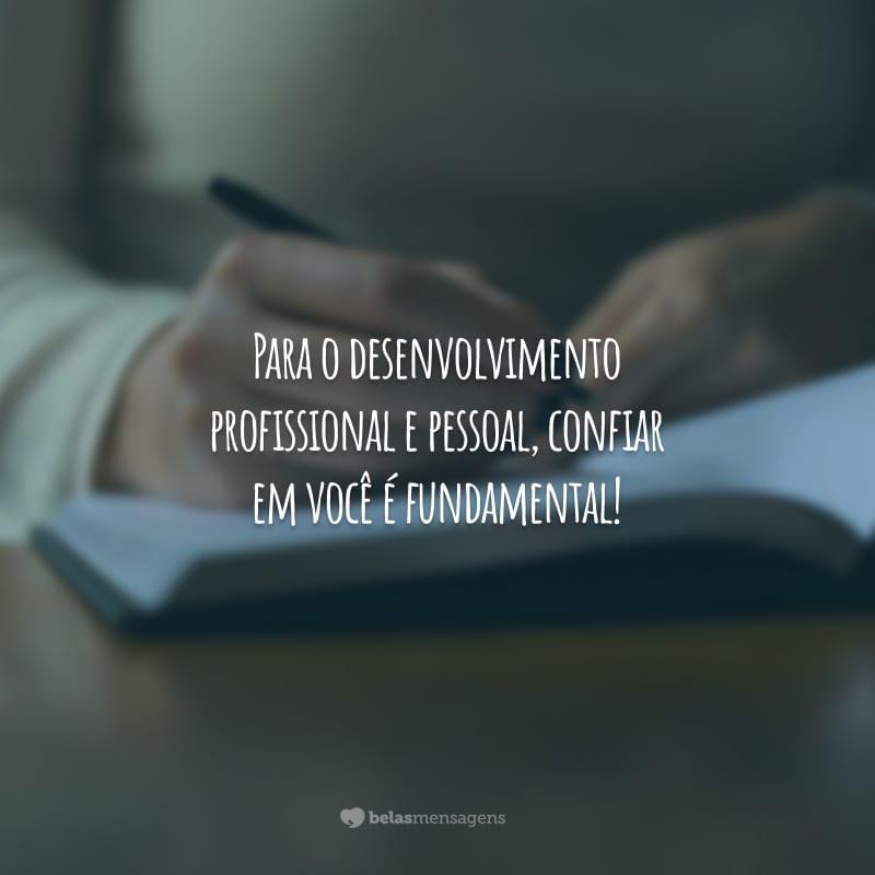 Para o desenvolvimento profissional e pessoal, confiar em você é fundamental!