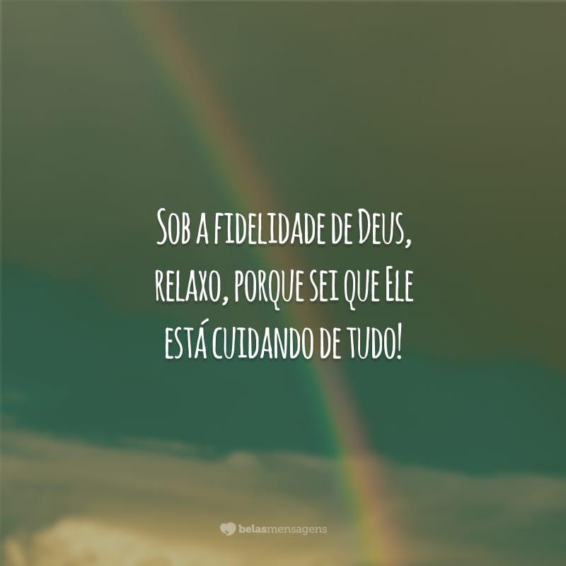 Sob a fidelidade de Deus, relaxo, porque sei que Ele está cuidando de tudo!
